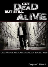 Cut Dead But Still Alive: Caring for African American Young Men - eBook