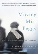 Moving Miss Peggy: A Story of Dementia, Courage and Consolation - eBook
