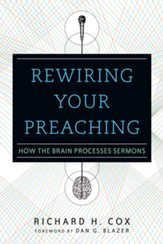 Rewiring Your Preaching: How the Brain Processes Sermons - eBook