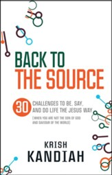 Back to the Source: 30 challenges to be, say and do life the Jesus way...when you are not the Son of God and Saviour of the World - eBook