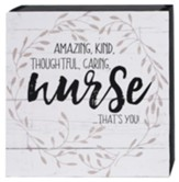 Amazing, Kind, Thoughtful, Caring Nurse, Box Sign