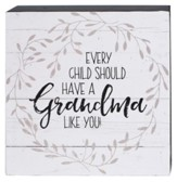 Every Child Should Have a Grandma Like You Box Sign