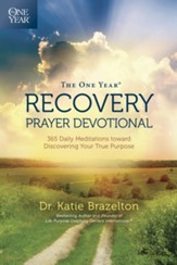 The One Year Recovery Prayer Devotional: 365 Daily Meditations toward Discovering Your True Purpose - eBook