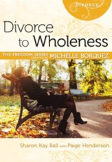Divorce to Wholeness (Michelle Borquez Freedom Series) - eBook