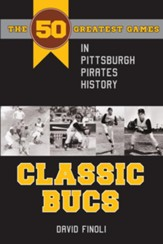 Classic Bucs: The 50 Greatest Games in Pittsburgh Pirates History - eBook