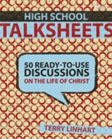 High School Talksheets: 50 Ready-to-Use Discussions on the Life of Christ - eBook