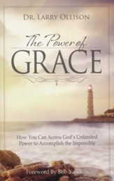 Power of Grace: How You Can Access God's Unlimited Power to Accomplish the Impossible - eBook