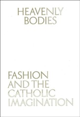 Heavenly Bodies: Fashion and the Catholic Imagination - Slightly Imperfect