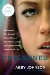 Unplanned: The Dramatic True Story of a Former Planned Parenthood Leader