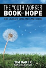 The Youth Worker Book of Hope: True Stories of Brokenness and Healing - eBook