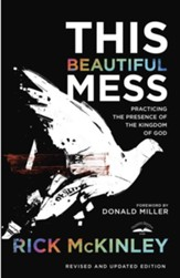 This Beautiful Mess: Practicing the Presence of the Kingdom of God (REVISED) - eBook