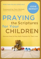 Praying the Scriptures for Your Children: Discover How to Pray God's Will for Their Lives - eBook