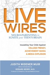 Live Wires: Insulating Your Child Against College Frenzy, Achievement Mania & Media Explosion - eBook
