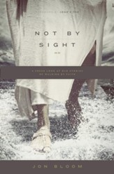 Not by Sight: A Fresh Look at Old Stories of Walking by Faith - eBook