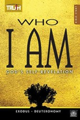 Truth for Living: Who I Am, God's Self-Revelation (Exodus - Deuteronomy)