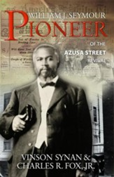 William J. Seymour: Pioneer of the Azusa Street Revival - eBook