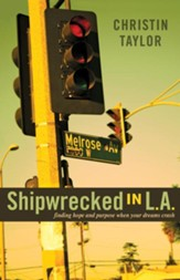 Shipwrecked in L.A.: finding hope and purpose when your dreams crash - eBook