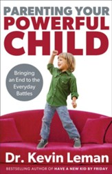 Parenting Your Powerful Child: Bringing an End to the Everyday Battles - eBook