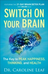Switch On Your Brain: The Key to Peak Happiness, Thinking, and Health - eBook