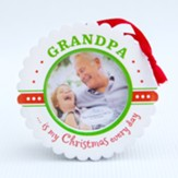 Grandpa is My Christmas Every Day Photo Ornament