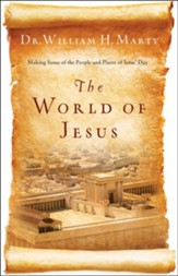 World of Jesus, The: Making Sense of the People and Places of Jesus' Day - eBook