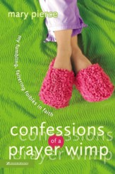 Confessions of a Prayer Wimp: My Fumbling, Faltering Foibles in Faith - eBook