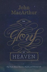 The Glory of Heaven (second edition): The Truth about Heaven, Angels, and Eternal Life - eBook