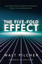 The Five-Fold Effect: Unlocking Power Leadership for Amazing Results in Your Organization - eBook