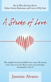 A Stroke of Love: He Is Who He Says He Is: Father, Savior, Redeemer, and Lover of My Soul - eBook