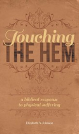 Touching the Hem: A Biblical Response to Physical Suffering - eBook