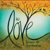 We Love Because He First Loved Us Wall Plaque