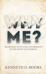 Why Me?: Reasoning with Gods Sovereignty in the Midst of Suffering - eBook