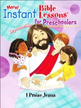 More! Instant Bible Lessons for Preschoolers: I Praise Jesus