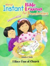 More! Instant Bible Lessons for Preschoolers: I Have Fun at Church