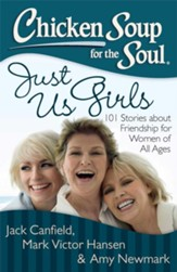 Chicken Soup for the Soul: Just Us Girls: 101 Stories about Friendship for Women of All Ages - eBook