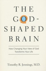 The God-Shaped Brain: How Changing Your View of God Transforms Your Life - eBook