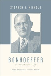 Bonhoeffer on the Christian Life: From the Cross, for the World - eBook