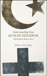Understanding Your Muslim Neighbor: Moving from Fear to Love
