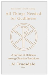 All Things Needed for Godliness: A Portrait of Holiness Among Christian Traditions