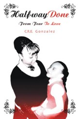 Half-way Done: From Fear To Love - eBook