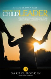 Parenting Your Child Leader: Strategies for Helping Your Child Achieve Their Leadership Potential - eBook