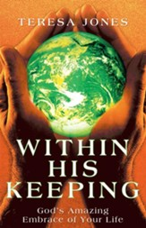 Within His Keeping: God's Amazing Embrace of Your Life - eBook