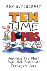 Ten Time Bombs: Defusing the Most Explosive Pressures Teenagers Face - eBook