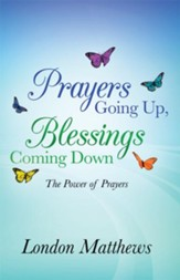 Prayers Going Up, Blessings Coming Down: The Power of Prayers - eBook