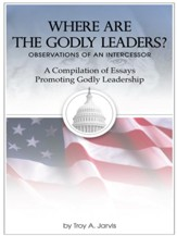 Where Are the Godly Leaders?: Observations of an Intercessor A Compilation of Essays Promoting Godly Leadership - eBook