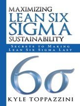 Maximizing Lean Six Sigma Sustainability: Secrets to Making Lean Six Sigma Last - eBook