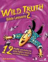 Wild Truth Bible Lessons 2: 12 More Wild Studies for Junior Highers, Based on Wild Bible Characters - eBook