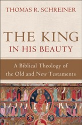 King in His Beauty, The: A Biblical Theology of the Old and New Testaments - eBook