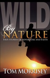 Wild by Nature: True Stories of Adventure and Faith - eBook
