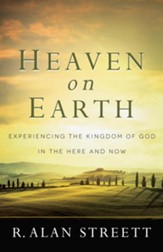 Heaven on Earth: Experiencing the Kingdom of God in the Here and Now - eBook